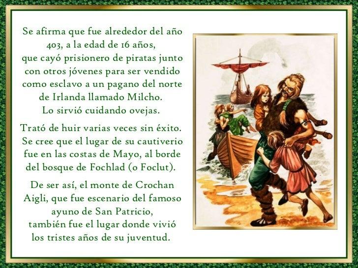Se afirma que fue alrededor del año 403, a la edad de 16 años,  que cayó prisionero de piratas junto con otros jóvenes par...
