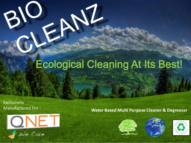 Water Based Multi Purpose Cleaner & Degreaser Exclusively Manufactured For : Ecological Cleaning At Its Best!