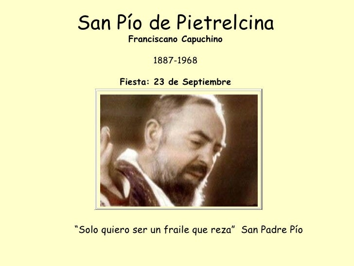 """San Pío de Pietrelcina Franciscano Capuchino 1887-1968 Fiesta: 23 de Septiembre <ul><li>"""" Solo quiero ser un fraile que re..."""