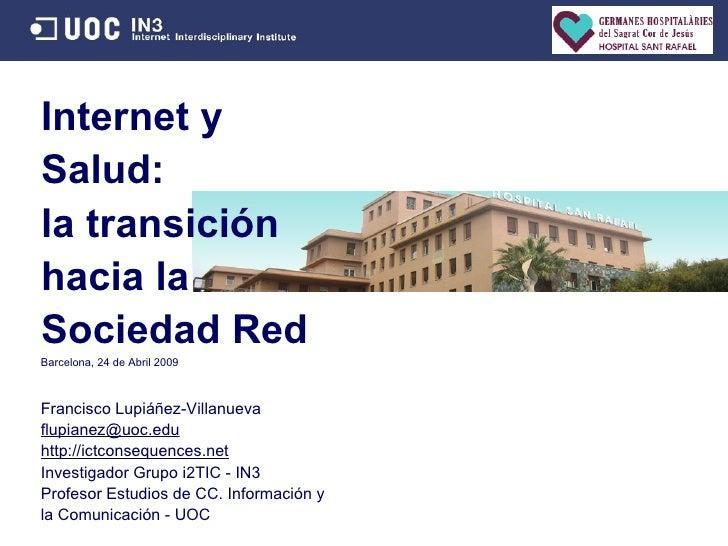 Internet y Salud: la transici ón hacia la Sociedad Red Francisco Lupi áñez-Villanueva [email_address] http://ictconsequenc...