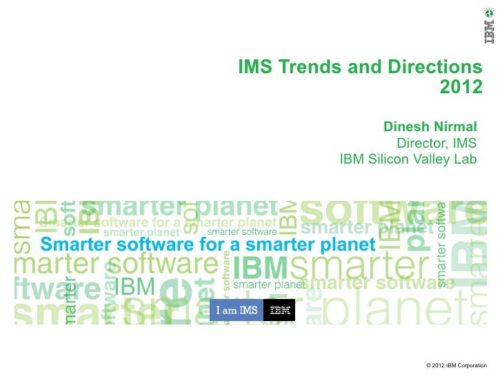 IMS Trends and Directions                    2012                 Dinesh Nirmal                   Director, IMS          I...
