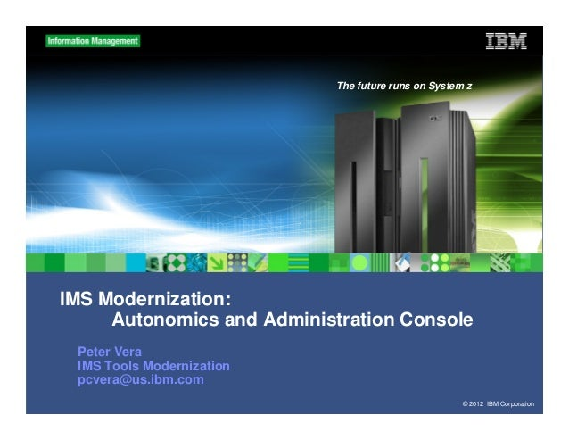 Continued Modernization of IMS Administration - IMS UG October 2012 San Ramon