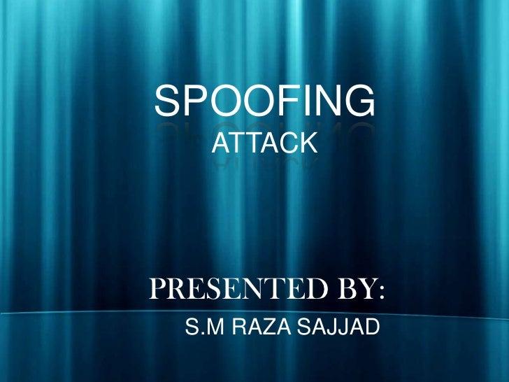 SPOOFINGATTACK<br />PRESENTED BY:<br />    S.M RAZA SAJJAD<br />