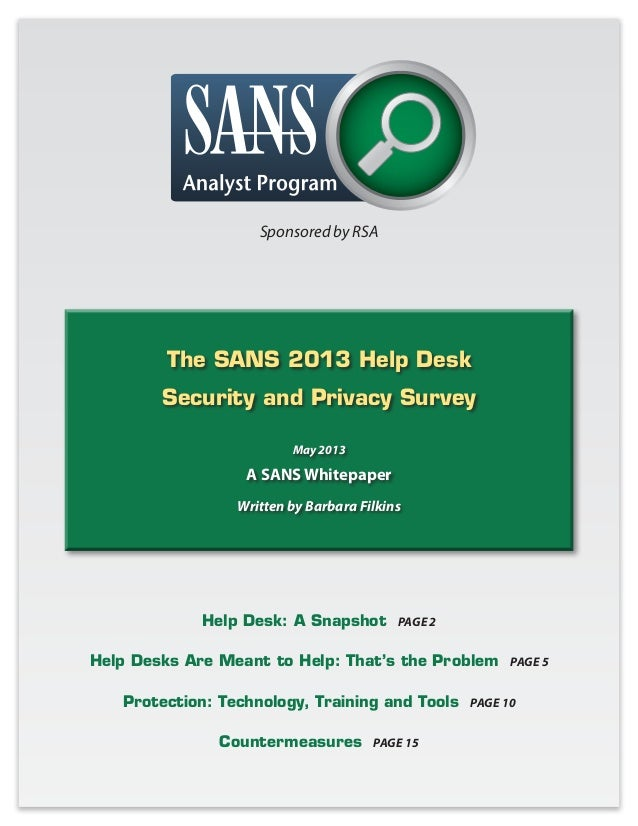 The SANS 2013 Help Desk Security and Privacy Survey May 2013 A SANS Whitepaper Written by Barbara Filkins Help Desk: A Sna...