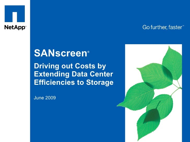 Tag line, tag line     SANscreen      ®     Driving out Costs by Extending Data Center Efficiencies to Storage June 2009