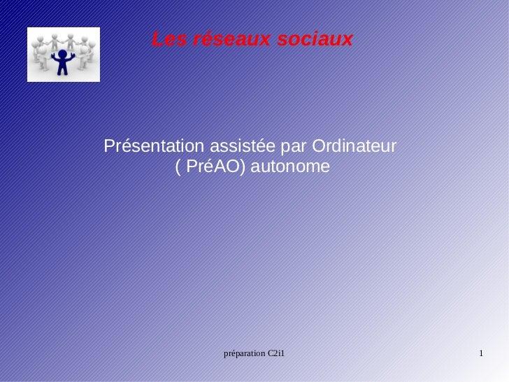Les réseaux sociauxPrésentation assistée par Ordinateur        ( PréAO) autonome              préparation C2i1         1