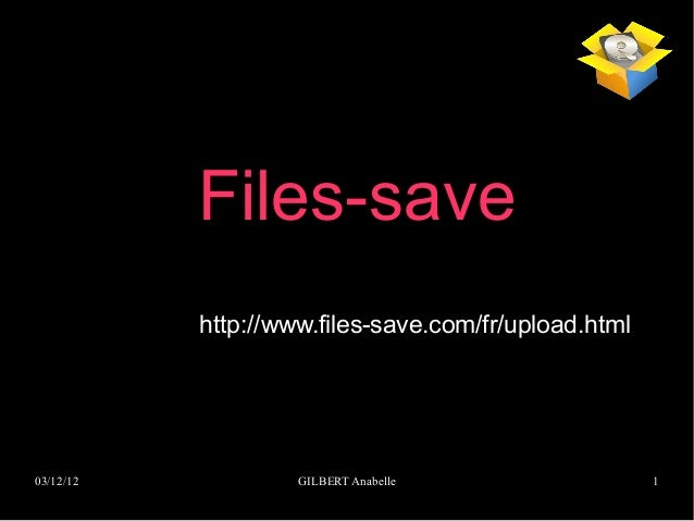 Files-save           http://www.files-save.com/fr/upload.html03/12/12            GILBERT Anabelle                  1