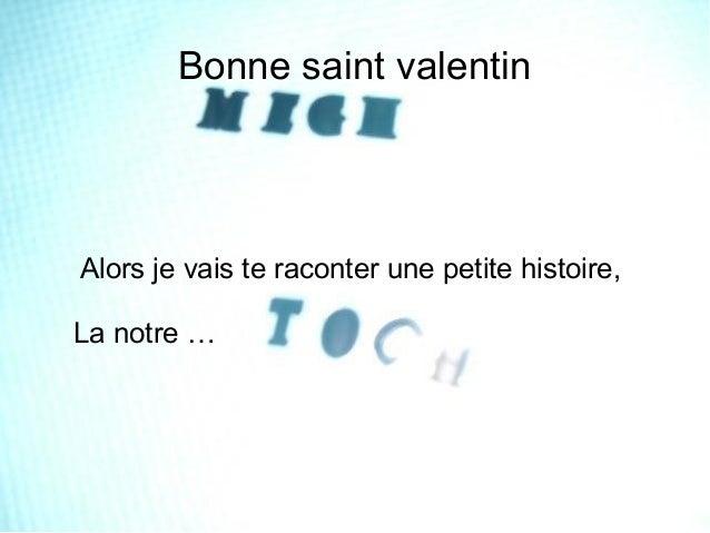 Bonne saint valentinAlors je vais te raconter une petite histoire,La notre …