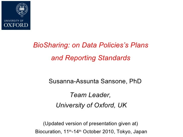 Susanna-Assunta Sansone, PhD Team Leader,  University of Oxford, UK (Updated version of presentation given at)  Biocuratio...