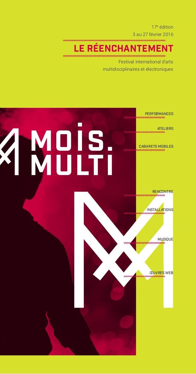 PERFORMANCES CABARETS MOBILES INSTALLATIONS ŒUVRES WEB MUSIQUE ATELIERS RENCONTRE 17e édition 3 au 27 février 2016 LE RÉEN...