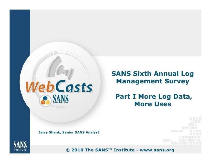 SANS Sixth Annual Log                                     Management Survey                                     Part I Mor...