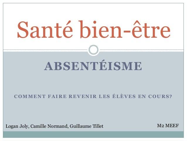ABSENTÉISME Santé bien-être COMMENT FAIRE REVENIR LES ÉLÈVES EN COURS? Logan Joly, Camille Normand, Guillaume Tillet M2 ME...