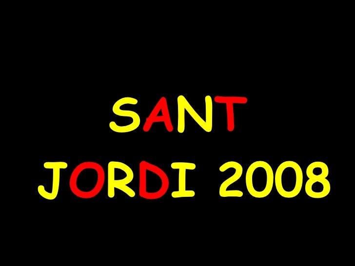 <ul><li>S A N T  J O R D I 2008 </li></ul>