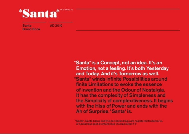 Santa Brand Book 1AD 2010 *Santa*is a Concept, not an idea. It's an Emotion, not a feeling. It's both Yesterday and Today....
