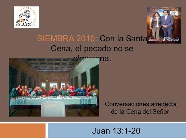 Juan 13:1-20 SIEMBRA 2010: Con la Santa Cena, el pecado no se almacena. Conversaciones alrededor de la Cena del Señor.