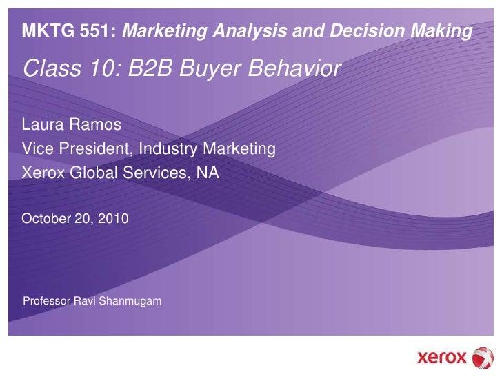 MKTG 551: Marketing Analysis and Decision Making  Class 10: B2B Buyer Behavior  Laura Ramos Vice President, Industry Marke...