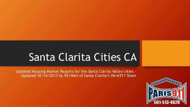 Santa Clarita Cities CA Updated Housing Market Reports for the Santa Clarita Valley cities – Updated 10/14/2013 by RE/MAX ...
