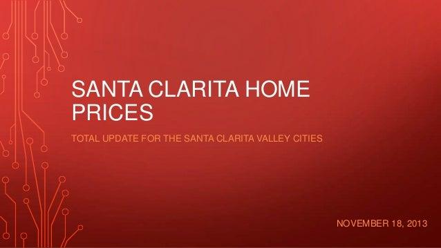 SANTA CLARITA HOME PRICES TOTAL UPDATE FOR THE SANTA CLARITA VALLEY CITIES  NOVEMBER 18, 2013