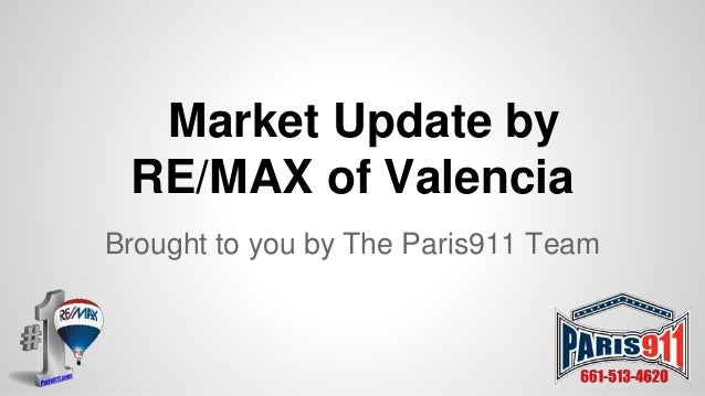 Market Update by RE/MAX of Valencia Brought to you by The Paris911 Team