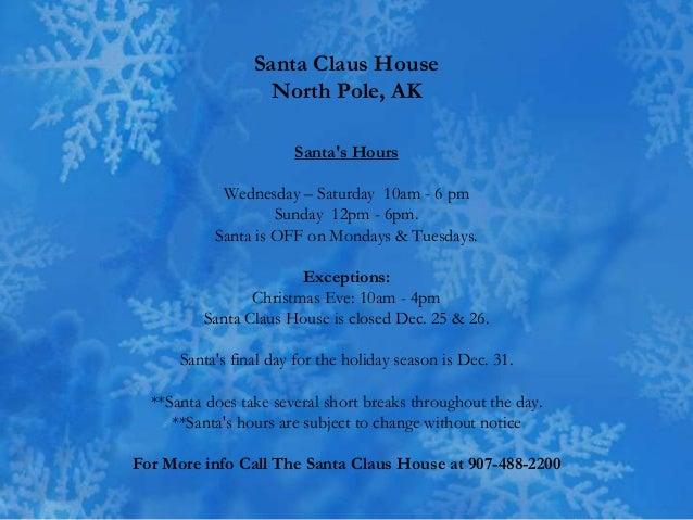 Santa Claus House                   North Pole, AK                       Santas Hours            Wednesday – Saturday 10am...