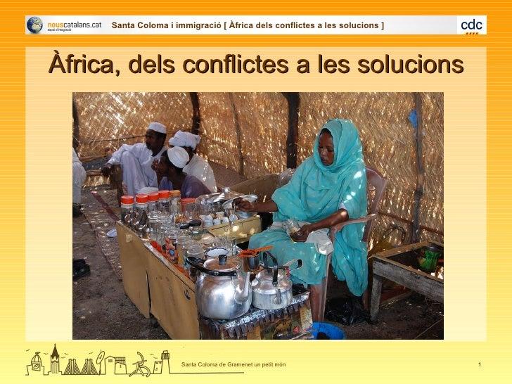 <ul><li>Àfrica, dels conflictes a les solucions </li></ul>Santa Coloma i immigració [ Àfrica dels conflictes a les solucio...