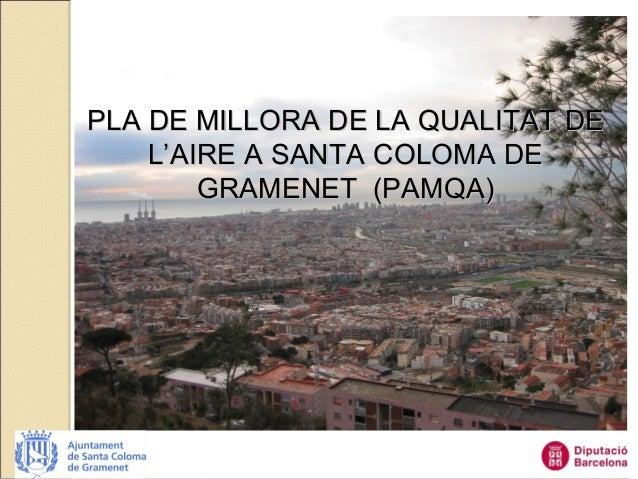 PLA DE MILLORA DE LA QUALITAT DEPLA DE MILLORA DE LA QUALITAT DE LL''AIRE A SANTA COLOMA DEAIRE A SANTA COLOMA DE GRAMENET...