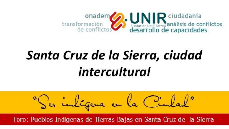 Santa Cruz de la Sierra, ciudad        intercultural