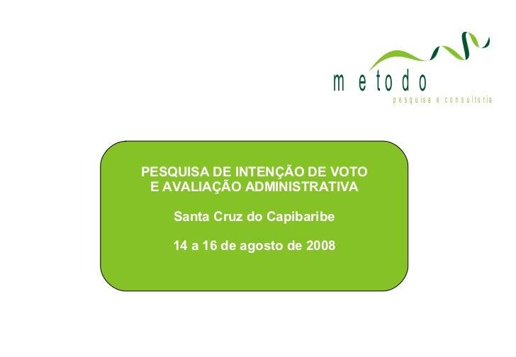 PESQUISA DE INTENÇÃO DE VOTO E AVALIAÇÃO ADMINISTRATIVA Santa Cruz do Capibaribe 14 a 16 de agosto de 2008