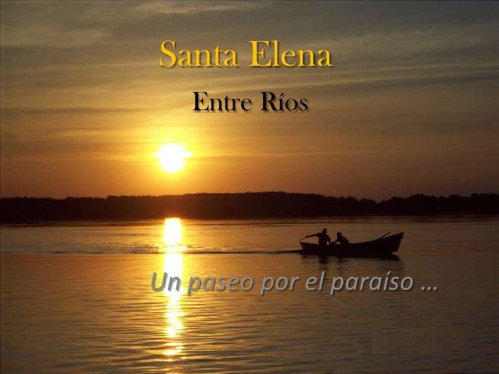 Santa Elena   Entre RíosUn paseo por el paraíso …