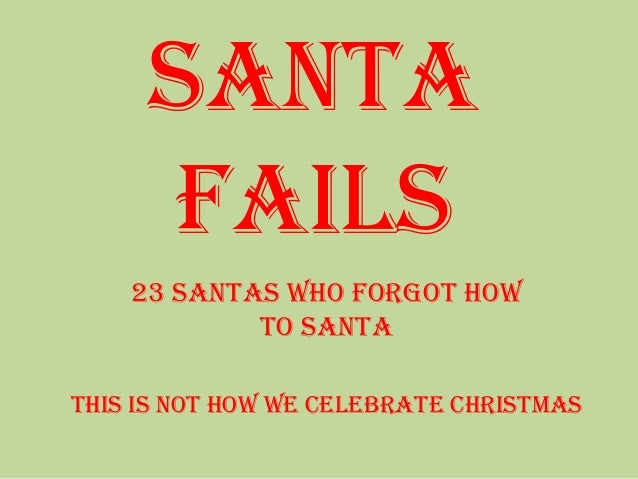 Santa Fails 23 Santas Who Forgot How To Santa This is not how we celebrate Christmas