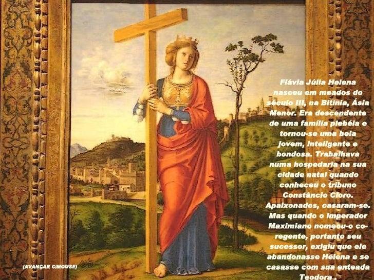 Flávia Júlia Helena nasceu em meados do século III, na Bitínia, Ásia Menor. Era descendente de uma família plebéia e torno...