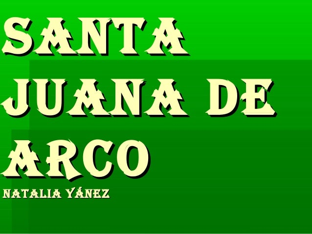 SantaSanta Juana deJuana de arcoarconatalia Yáneznatalia Yánez
