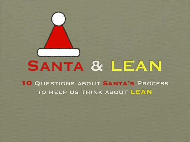 Santa & LEAN 10 Questions about Santa's Process to help us think about LEAN