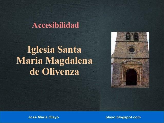 Accesibilidad  Iglesia Santa María Magdalena de Olivenza  José María Olayo  olayo.blogspot.com