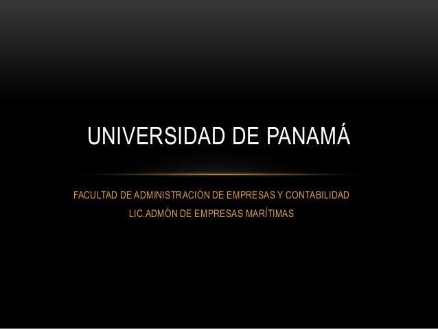 FACULTAD DE ADMINISTRACIÓN DE EMPRESAS Y CONTABILIDAD LIC.ADMÓN DE EMPRESAS MARÍTIMAS UNIVERSIDAD DE PANAMÁ