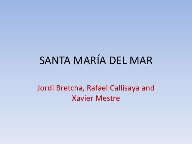 SANTA MARÍA DEL MARJordi Bretcha, Rafael Callisaya andXavier Mestre