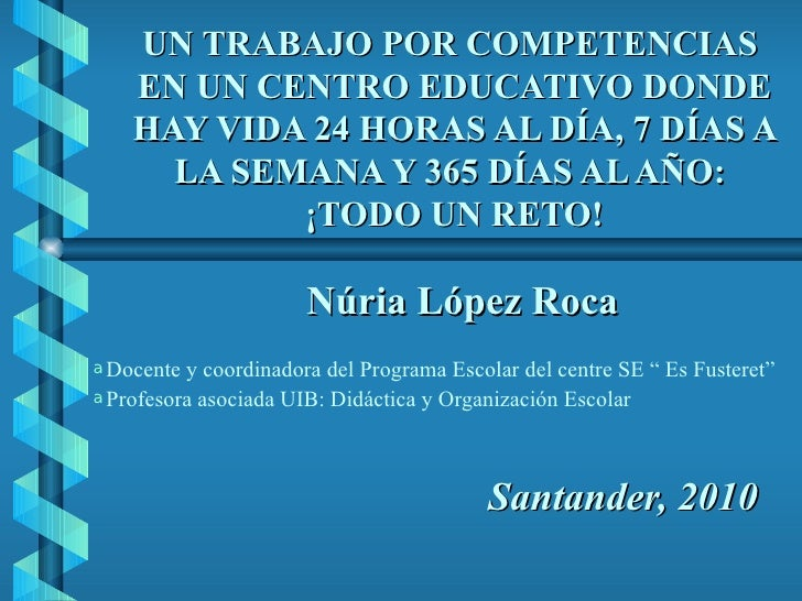 UN TRABAJO POR COMPETENCIAS    EN UN CENTRO EDUCATIVO DONDE    HAY VIDA 24 HORAS AL DÍA, 7 DÍAS A      LA SEMANA Y 365 DÍA...