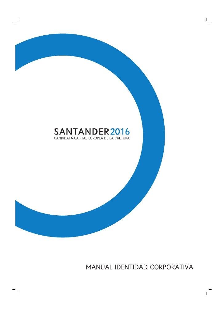 En este MANUAL DE IDENTIDAD CORPORATIVA se dan las normas de la imagen del logotipo de Santander 2016 y su uso sobre difer...