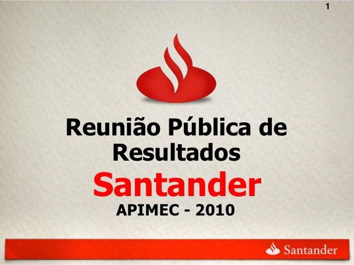 1Reunião Pública de   Resultados  Santander    APIMEC - 2010