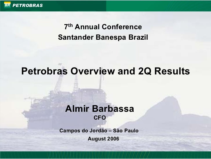 PETROBRAS                      7th Annual Conference                 Santander Banespa Brazil          Petrobras Overview ...