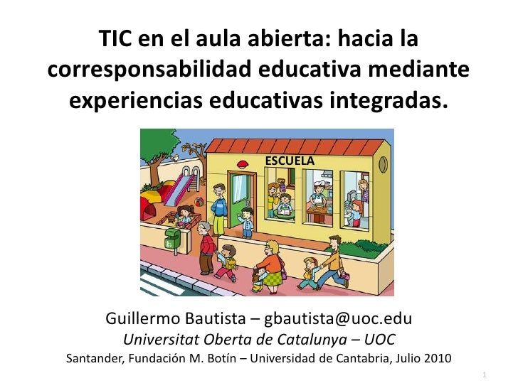 TIC en el aula abierta: hacia la corresponsabilidad educativa mediante experiencias educativas integradas.<br />ESCUELA<br...