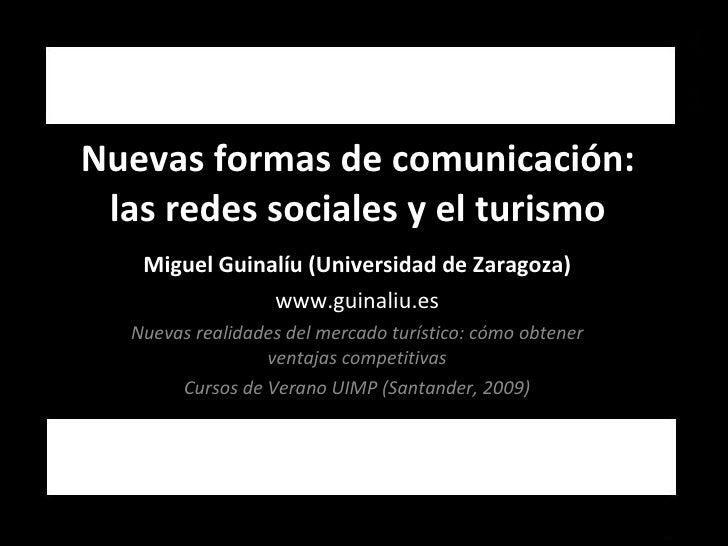 Nuevas formas de comunicación: las redes sociales y el turismo Miguel Guinalíu (Universidad de Zaragoza) www.guinaliu.es N...