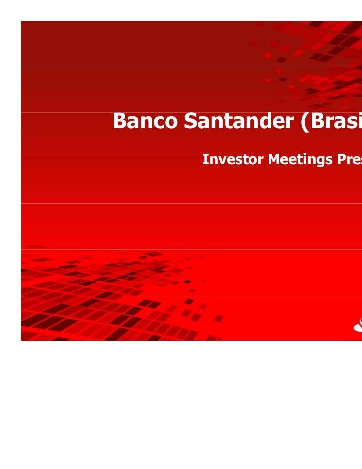 Banco Santander (            d (Brasil) S.A.                   il)       Investor Meetings Presentation                   ...
