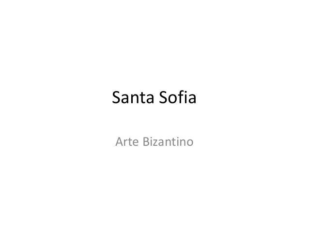 Santa Sofia  Arte Bizantino
