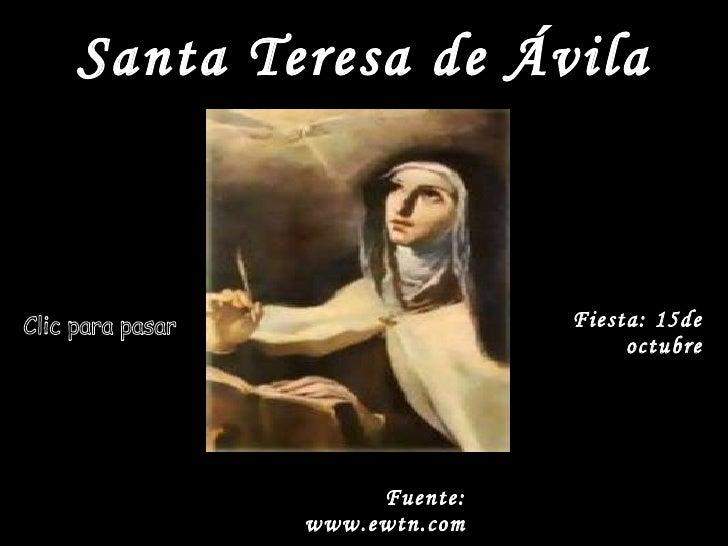 Santa Teresa de Ávila Fiesta: 15de octubre Clic para pasar Fuente: www.ewtn.com