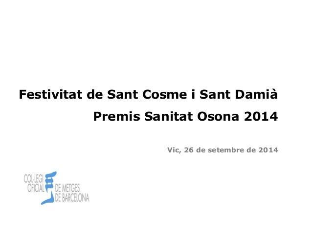 Festivitat de Sant Cosme i Sant Damià  Premis Sanitat Osona 2014  Vic, 26 de setembre de 2014  Cita prèvia 1