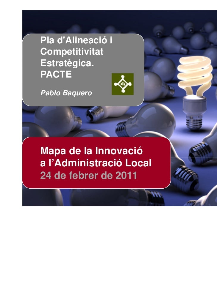 Pla dAlineació iCompetitivitatEstratègica.PACTEPablo BaqueroMapa de la Innovacióa l'Administració Local24 de febrer de 201...