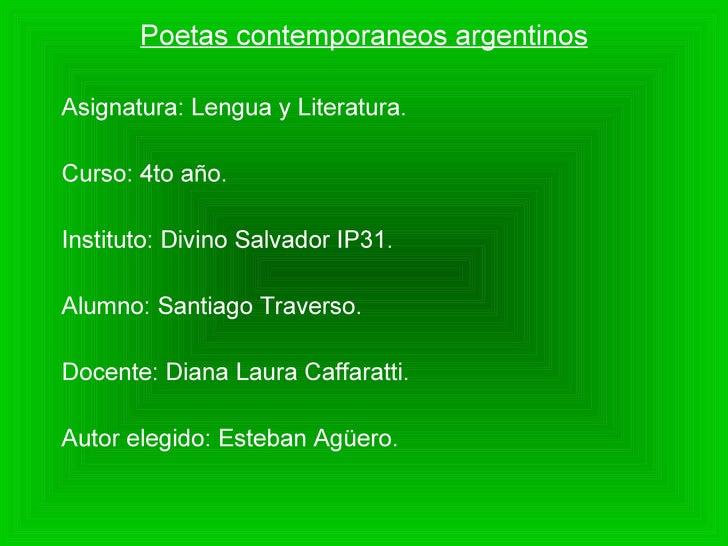 Poetas contemporaneos argentinos Asignatura: Lengua y Literatura. Curso: 4to año. Instituto: Divino Salvador IP31. Alumno:...
