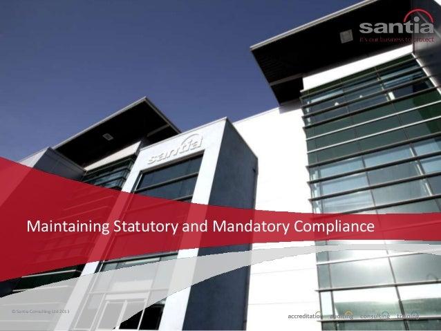 Maintaining Statutory and Mandatory Compliance  © Santia Consulting Ltd 2013