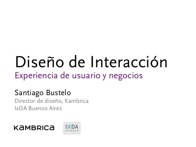 M E M B E R Diseño de Interacción Experiencia de usuario y negocios Santiago Bustelo Director de diseño, Kambrica IxDA Bue...
